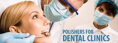 Nais polishers for #Dental Clinics