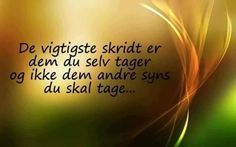 De vigtigste skridt Words Quotes, Wise Words, Me Quotes, Sayings, Mindful Living, Words Of Encouragement, Best Memes, Proverbs, Affirmations