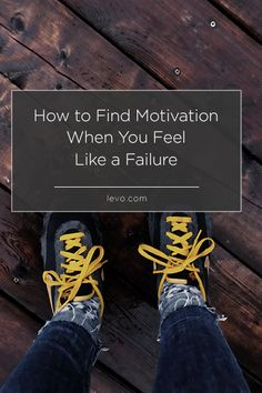 How to Find Motivation When You Feel Like a Failure