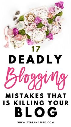 17 Deadly Blogging Mistakes That is Killing Your Blog Slowly!