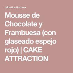 Mousse de Chocolate y Frambuesa (con glaseado espejo rojo)   CAKE ATTRACTION