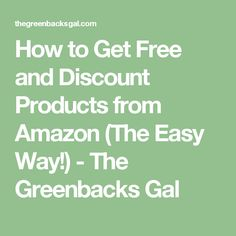 How to Get Free and Discount Products from Amazon (The Easy Way!) - The Greenbacks Gal