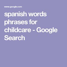 spanish words phrases for childcare - Google Search