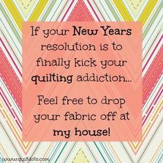 If your New Years resolution is to finally kick your quilting addiction. Feel free to drop your fabric off at my house! Who agrees? (background fabric swatch from Art Gallery Fabrics) Quilting Quotes, Quilting Tips, Quilting Projects, Sewing Humor, Sewing Quotes, Cute Quilts, Quilt Labels, Craft Quotes, Quilt Block Patterns