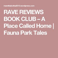 RAVE REVIEWS BOOK  CLUB –                         A Place Called Home   Fauna Park Tales