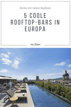 Diese 5 Rooftop-Bars sollten auf die Bucketlist - The Chill Report Rooftop Bar, Traveling, Beautiful, Europe, Summer, Viajes, Trips, Travel