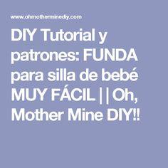 DIY Tutorial y patrones: FUNDA para silla de bebé MUY FÁCIL | | Oh, Mother Mine DIY!!