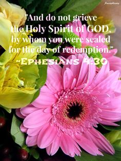 """Flowery Blessing: """"And do not grieve the Holy Spirit of GOD, by whom..."""