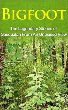 Amazon.com: Bigfoot: The Legendary Stories of The Sasquatch From An Unbiased View (Bigfoot Books, eBooks, Sasquatch Books, Epic of Gilgamesh) eBook: Elgin Cook: Books