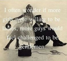 I think us women have a huge impact on the ways that guys act. We need to be more lady like! Cute Quotes, Great Quotes, Quotes To Live By, Funny Quotes, Inspirational Quotes, Awesome Quotes, Fantastic Quotes, Quirky Quotes, Meaningful Quotes