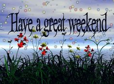 Great Weekend Images for Facebook | HAVE A GREAT WEEKEND