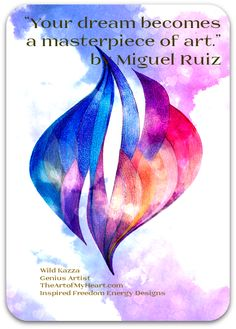 """""""Find yourself and express yourself in your own particular way. Express your love openly. Life is nothing but a dream, and if you create your life with love, your dream becomes a masterpiece of art."""" by Miguel Ruiz and TheArtofMyHeart.com"""