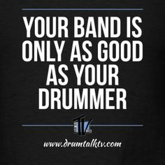 ... Design ~ Your Band Is Only As Good As Your Drummer