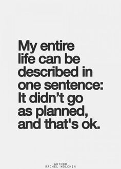 True ... so True! My entire life can be described in one sentence: It didn't go as planned, and that's OK. #Life #Quotes #Words #Sayings