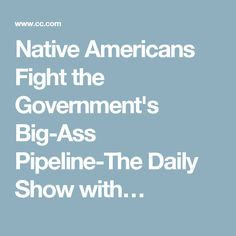 Native Americans Fight the Government's Big-Ass Pipeline-The Daily Show with…