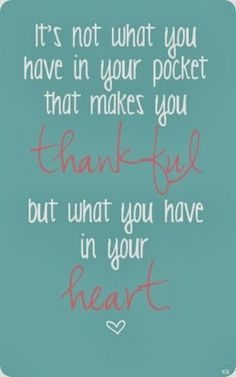 """""""It's not what you have in your pocket that makes you thankful, but what you have in your Heart <3""""."""
