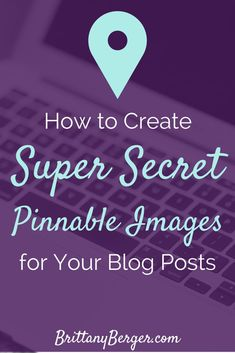 Blogging Tutorial: How to Create Super Secret Pinnable Images for Your Blog Posts