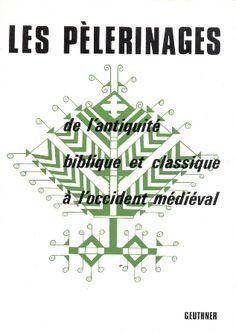 Les pèlerinages : de l'antiquité biblique et classique à l'occident médiéval / F. Raphaël ... [et al.] - Paris : P. Geuthner, cop. 1973