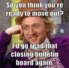 So you think you're ready to move out?  I'd go read that closing bulletin board again.