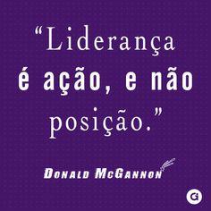 """""""Liderança é ação, e não posição."""" - Donald McGannon"""