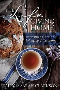 The Lifegiving Home: Creating a Place of Belonging and Becoming by Sally Clarkson