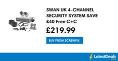 SWAN UK 4-CHANNEL SECURITY SYSTEM SAVE £40 Free C+C, £219.99 at Screwfix
