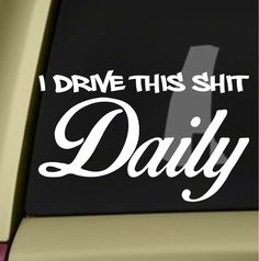Drive this shit daily JDM Car Window Decal Stickers – Custom Sticker Shop Jdm Stickers, Funny Bumper Stickers, Custom Stickers, Funny Decals, Truck Decals, Car Window Decals, Vinyl Decals, Plotter Cutter, Racing Quotes