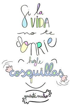 Láminas positivas de QuiéreteMucho: Si la vida no te sonríe hazle COSQUILLAS ----} @quieretemucho_