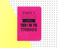 Items similar to First I drink the coffee then I do the things notebook on Etsy