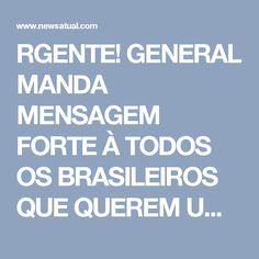 RGENTE! GENERAL MANDA MENSAGEM FORTE À TODOS OS BRASILEIROS QUE QUEREM UMA LIMPEZA GERAL NO PAÍS