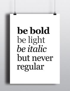 Spruch:* +be bold.be light.be italic.but never regular. Graphic Studio, Graphic Design Humor, Funny Design, Arquitectura Logo, Wall Prints, Poster Prints, Posters, Art Print, Typo Poster