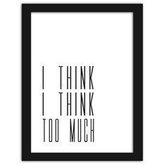 I think too much, Plakaty w ramie