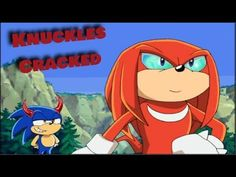 Sonic X Converted Parody Ep 5 Knuckles cracked.