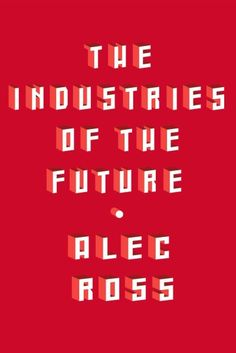 The Industries of the Future, by Alec Ross; Book TV, 2/28/16