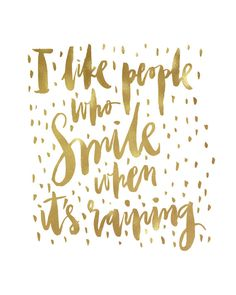 I Like People Who Smile When It's Raining by planeta444 on Etsy