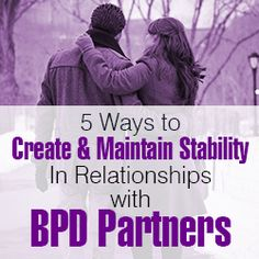Five Ways to Create and Maintain Stability In Relationships with BPD Partners - Borderline Personality Disorder