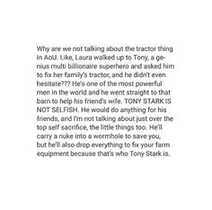 But here's the thing: no one is really saying Tony is selfish. We're saying that he is rash, that he tends to do what he thinks is best when faced with a problem without truly consulting others. He has good intentions but they tend to get messed up along the way.