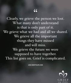 Grieving the one we lost is so much more . True Quotes, Great Quotes, Words Quotes, Quotes To Live By, Inspirational Quotes, Sayings, Qoutes, Grief Poems, Miss My Mom