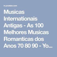 Musicas Internationais Antigas - As 100 Melhores Musicas Romanticas dos Anos 70 80 90 - YouTube