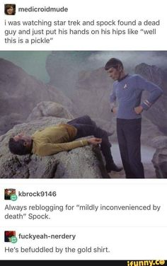"""I was watching star trek and spook found a dead guy and just put his hands on his hips like """"well this is a pickle"""" E Always reblogging for """"mildly inconvenienced by death"""