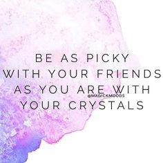 If you are anything like us you pretty much have to look at hold and fully inspect about 30 similar crystals before you finally choose the one that you connect best to.   That same attention and care should also be taken when choosing your friends your tribe those who you surround yourself with. Energy is so important to the quality of life dont discredit yourself by hanging around negative spaces.   Tag someone below whos a true gem that you are grateful for   by magickmoods