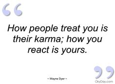 karma sayings and quotes | How people treat you is their karma - Wayne Dyer - Quotes and sayings