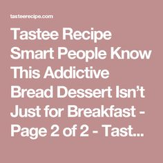 Tastee Recipe Smart People Know This Addictive Bread Dessert Isn't Just for Breakfast - Page 2 of 2 - Tastee Recipe