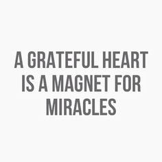 A grateful heart is a magnet for miracles #quotes #gratitude