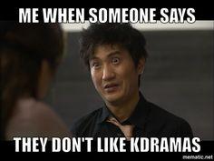 BAHAHAHAHA! When someone says they don't like kdramas!