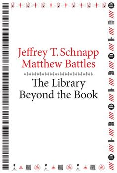 The Library Beyond the Book (metaLABprojects) by Jeffrey T. Schnapp http://www.amazon.com/dp/0674725034/ref=cm_sw_r_pi_dp_dZ.wub1A1S19V