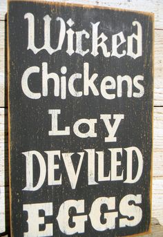 Wicked Chickens Lay Deviled Eggs:  If I ever get a chicken coop I want to hang this in it. Okay @Justyna Socha Socha T. and @Katherine Adams Adams McDiarmid and @Morag Lloyds Lloyds Fraser-Stewart this is for you! LOL