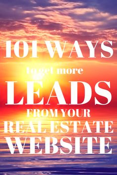 101 Ways To Get More Leads From Your Real Estate Website - does your website not help your business grow? Check out these great tools to help you take your web presence to the next level in real estate!