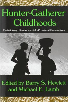 Hunter-Gatherer Childhoods: Evolutionary, Developmental, and Cultural Perspectives (Evolutionary Foundations of Human Behavior) edited by Barry S. Hewlett and Michael E. Lamb #Books #Anthropology #Parenting #Hunter_Gatherer