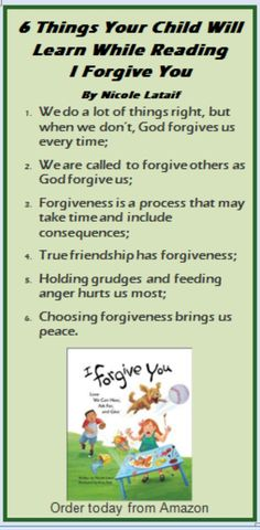 "Written by award-winning author Nicole Lataif, simply structured sentences paired with whimsical illustrations show children ages 4–7 the power of three simple words: I Forgive You. Children are encouraged to forgive as God does. A note ""For Grown-Ups"" explains that this resource sparks conversation with children about when to forgive in a healthy way. It stresses God's never-ending patience and love. I Forgive You demonstrates to children the peace that comes with forgiveness."